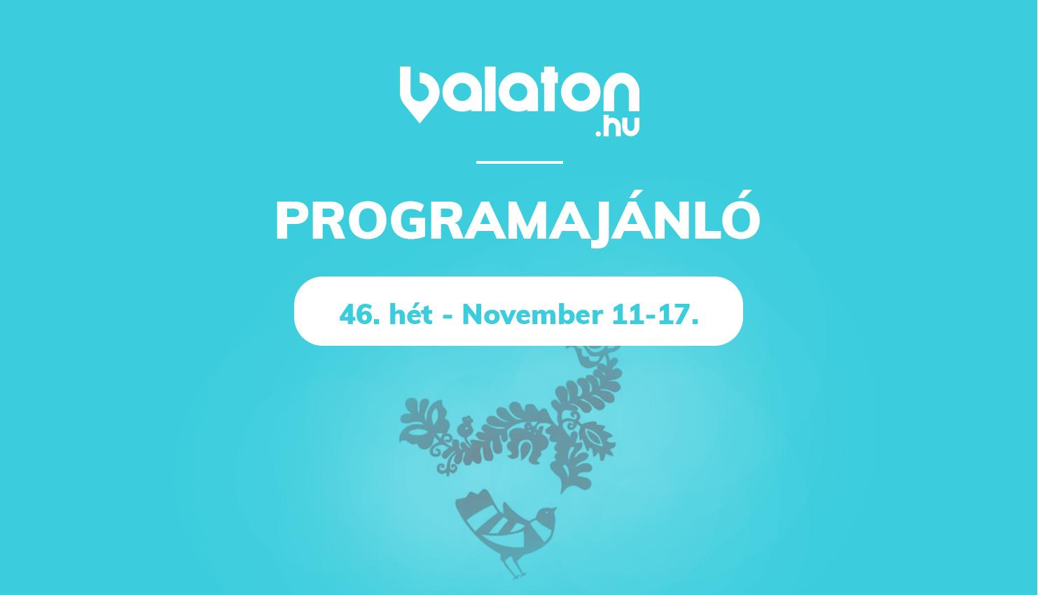 Heti programajánlónk – 46.hét / November 11 – 17.