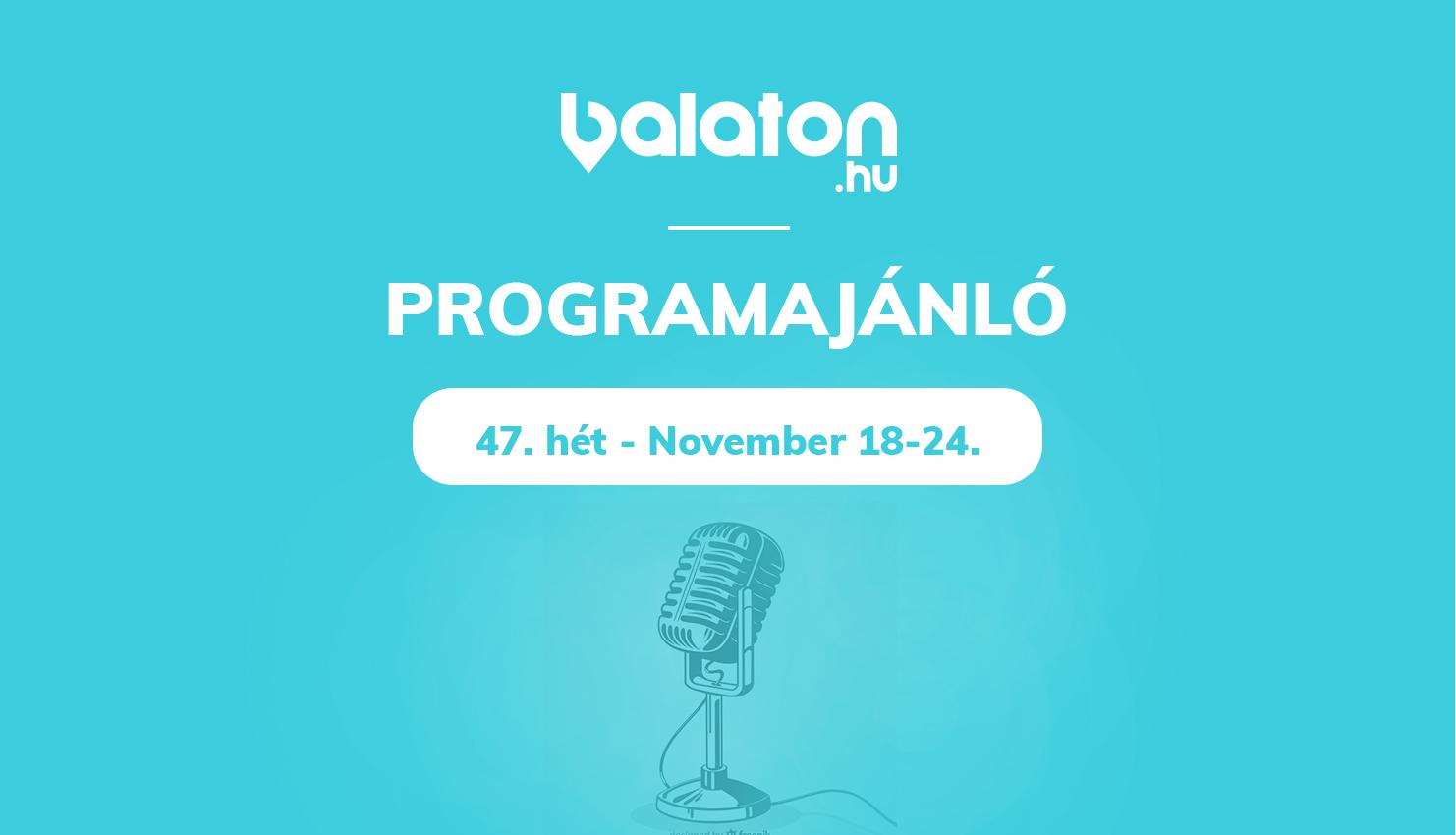Heti programajánlónk – 47.hét / November 18 – 24.