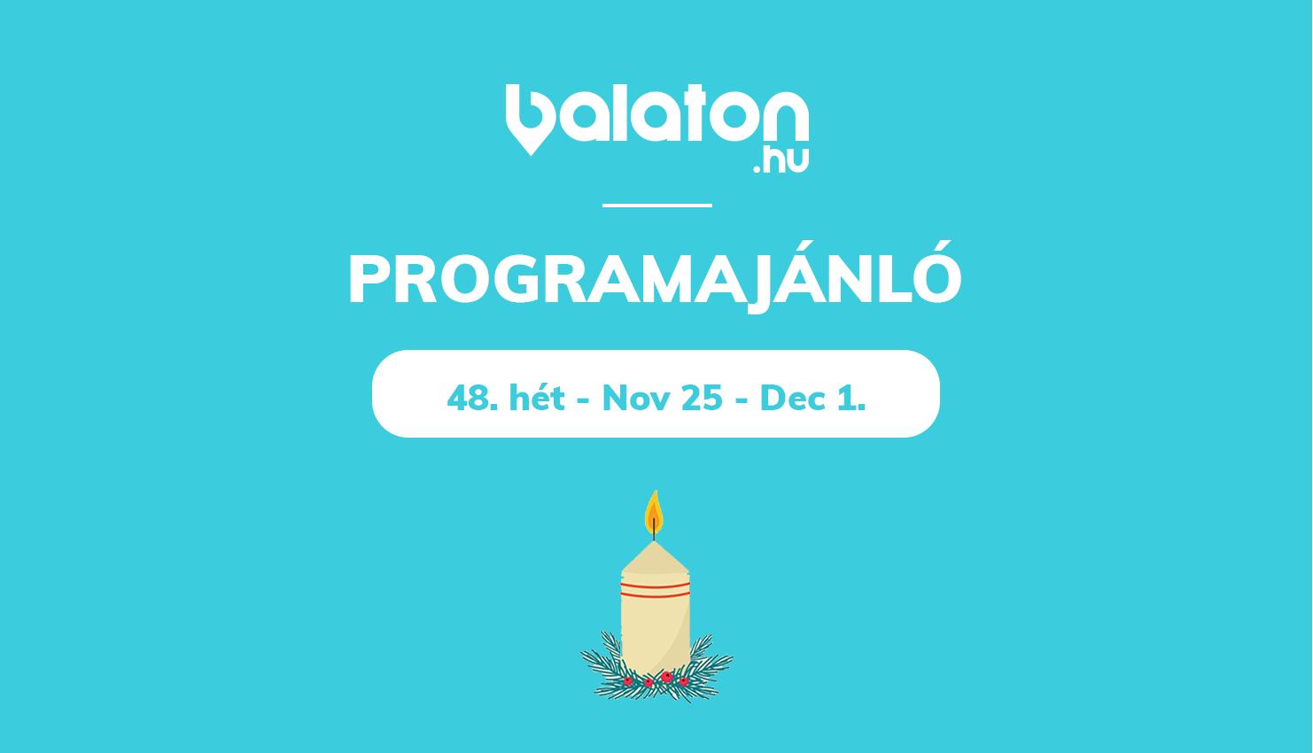 Heti programajánlónk – 48.hét / November 25 – December 1.