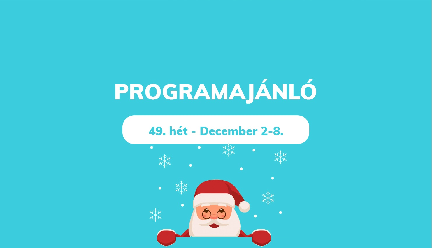 Heti programajánlónk – 49.hét / December 2-8.