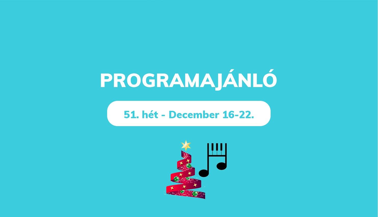 Heti programajánlónk – 51.hét / December 16-22.